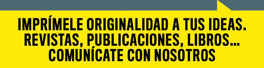 imprímele originalidad a tus ideas. Revistas, Publicaciones, Libros… Comunícate con nosotros