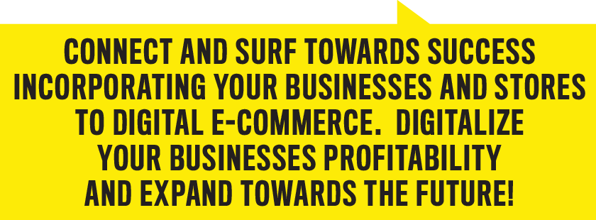 Connect and surf towards success incorporating your businesses and stores to digital e-commerce. Digitalize your businesses profitability and expand towards the future!