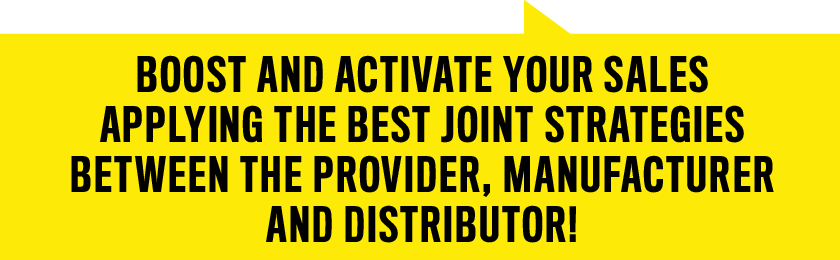 Boost and activate your sales applying the best joint strategies between the provider, manufacturer and distributor!